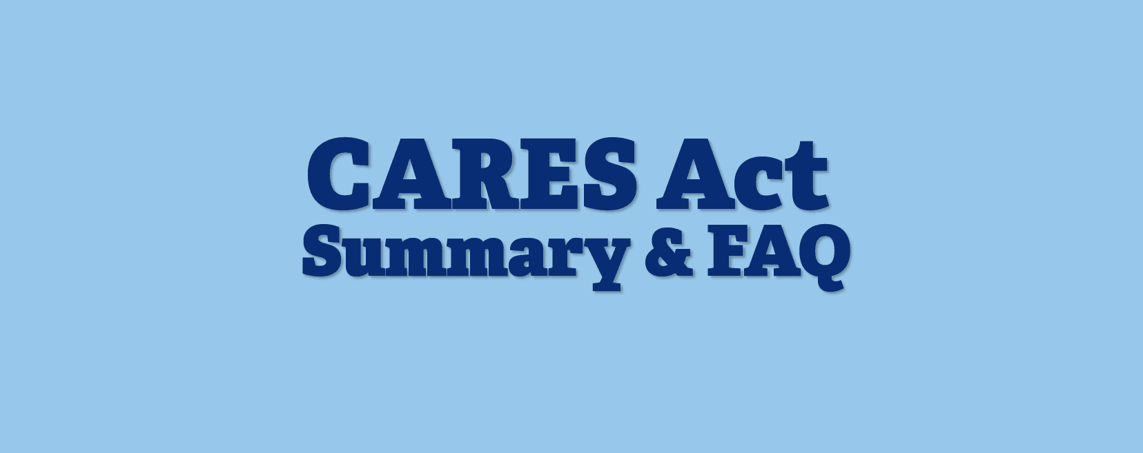 CARES Act Summary & FAQ